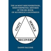 The 20 Most Misunderstood, Misinterpreted, Mistakes: Of the Big Book of Alcoholics Anonymous, Paperback/Danny Falcone