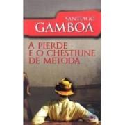 A pierde e o chestiune de metoda - Santiago Gamboa
