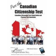 Pass the Canadian Citizenship Test!: Complete Canadian Citizenship Test Study Guide and Practice Test Questions, Paperback