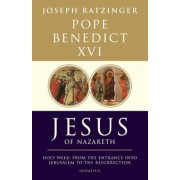 Jesus of Nazareth, Part Two: Holy Week: From the Entrance Into Jerusalem to the Resurrection, Hardcover