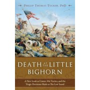 Death at the Little Bighorn: A New Look at Custer, His Tactics, and the Tragic Decisions Made at the Last Stand, Hardcover