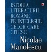 Istoria literaturii romane pe intelesul celor care citesc/Nicolae Manolescu