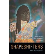Shapeshifters: Black Girls and the Choreography of Citizenship, Paperback/Aimee Meredith Cox