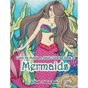 Color by Numbers Adult Coloring Book of Mermaids: An Adult Color by Number Book of Mermaids, Ocean Life, and Water Scenes, Paperback/Zenmaster Coloring Books