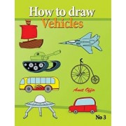 How to Draw Vehicles: Drawing Books for Anyone That Wants to Know How to Draw Cars, Airplane, Tanks, and Other Vehicles, Paperback/Amit Offir