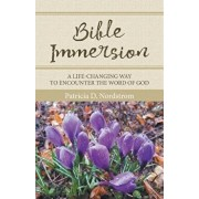 Bible Immersion: A Life-Changing Way to Encounter the Word of God, Paperback/Patricia D. Nordstrom