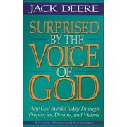 Surprised by the Voice of God: How God Speaks Today Through Prophecies, Dreams, and Visions, Paperback/Jack S. Deere