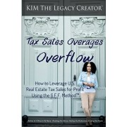Tax Sales Overages Overflow: How to Leverage U.S. Real Estate Tax Sales for Profit Using the G.F.F. METHOD(TM) (Get. Find. File.), Paperback/Kim The Legacy Creator(tm)