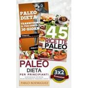 Paleo Dieta: Paleo Dieta Per Principianti + 45 Ricette Paleo Per Persone Impegnate + Trasforma Il Tuo Corpo in 30 Giorni Con La Pal, Paperback/Pablo Rodriguez