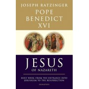 Jesus of Nazareth, Part Two: Holy Week: From the Entrance Into Jerusalem to the Resurrection, Hardcover/Pope Benedict XVI