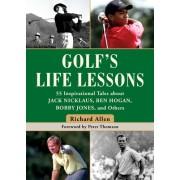 Golf's Life Lessons - 55 Inspirational Tales about Jack Nicklaus, Ben Hogan, Bobby Jones, and Others (Allen Richard)(Cartonat) (9781510740716)
