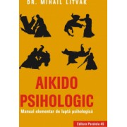 Aikido psihologic Manual elementar de lupta psihologica editia a II-a