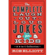 The Complete Laugh-Out-Loud Jokes for Kids: A 4-In-1 Collection, Hardcover/Rob Elliott