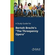 A Study Guide for Bertolt Brecht's the Threepenny Opera, Paperback/Cengage Learning Gale