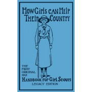 How Girls Can Help Their Country (Legacy Edition): The First Original 1913 Handbook For Girl Scouts, Paperback/Walter John Hoxie