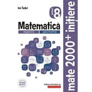 Matematica. Algebra, geometrie. Caiet de lucru. Clasa a VIII-a. Initiere. Partea I/Ion Tudor
