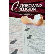 Outgrowing Religion: Why a fifth-generation Southern Baptist minister left God for good, Paperback/John S. Compere
