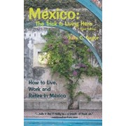 Mexico: The Trick Is Living Here - A Guide to Live, Work, and Retire in Mexico, Paperback/Julia C. Taylor