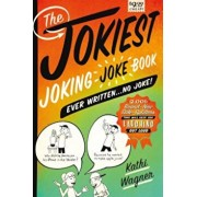 The Jokiest Joking Joke Book Ever Written . . . No Joke!: 2,001 Brand-New Side-Splitters That Will Keep You Laughing Out Loud, Paperback/Kathi Wagner