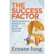 The Success Factor: Unconventional Wisdom for Small Business Success, Paperback