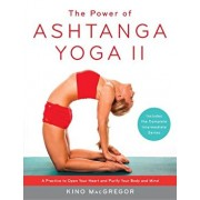 The Power of Ashtanga Yoga II: The Intermediate Series: A Practice to Open Your Heart and Purify Your Body and Mind, Paperback/Kino MacGregor