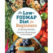 The Low-Fodmap Diet for Beginners: A 7-Day Plan to Beat Bloat and Soothe Your Gut with Recipes for Fast Ibs Relief, Paperback