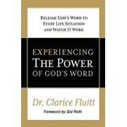 Experiencing the Power of God's Word: Release God's Word to Every Life Situation and Watch It Work, Paperback/Dr Clarice Fluitt