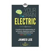 Your Brain Electric: Everything You Need to Know about Optimising Neurotransmitters Including Serotonin, Dopamine and Noradrenaline, Paperback/James Lee