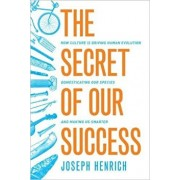 The Secret of Our Success: How Culture Is Driving Human Evolution, Domesticating Our Species, and Making Us Smarter, Paperback/Joseph Henrich