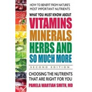 What You Must Know about Vitamins, Minerals, Herbs and So Much More--Second Edition: Choosing the Nutrients That Are Right for You, Paperback/Pamela Wartian Smith