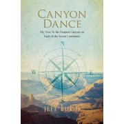 Canyon Dance: My Visit to the Deepest Canyon on Each of the Seven Continents, Paperback