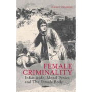 Female Criminality: Infanticide, Moral Panics and the Female Body