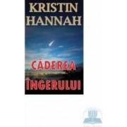 Caderea ingerului - Kristin Hannah