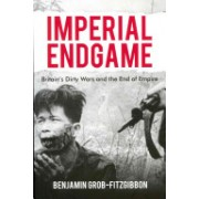 Imperial Endgame - Britain's Dirty Wars and the End of Empire (Grob-Fitzgibbon Benjamin)(Paperback) (9780230248731)