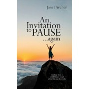 An Invitation to Pause... again: musings from a mindfulness coach about life and dementia, Paperback/Janet Archer
