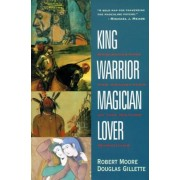 King, Warrior, Magician, Lover: Rediscovering the Archetypes of the Mature Masculine, Paperback