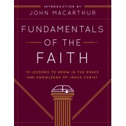 Fundamentals of the Faith: 13 Lessons to Grow in the Grace & Knowledge of Jesus Christ