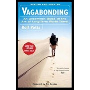 Vagabonding: An Uncommon Guide to the Art of Long-Term World Travel, Paperback/Rolf Potts