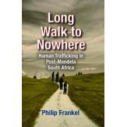 Long Walk to Nowhere: Human Trafficking in Post-Mandela South Africa