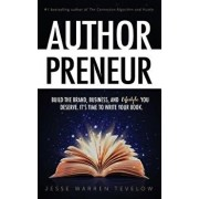 Authorpreneur: Build the Brand, Business, and Lifestyle You Deserve. It's Time to Write Your Book., Paperback/Jesse Warren Tevelow