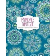 Mandale fantezie - Coloreaza si regaseste-ti echilibrul interior