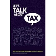 Let's talk about Tax. How the tax system works and how to change it, Paperback/***