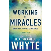 The Working of Miracles and Other Prophetic Writings, Paperback/H. A. Maxwell Whyte