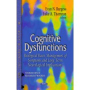 Cognitive Dysfunctions - Biological Basis, Management of Symptoms & Long-Term Neurological Implications (Burgess Evan N.)(Cartonat) (9781629484389)