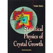 Statistical Physics Of Crystal Growth (Saito Y.)(Cartonat) (9789810228347)