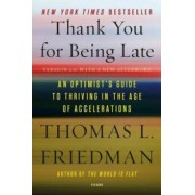 Thank You for Being Late: An Optimist's Guide to Thriving in the Age of Accelerations, Paperback/Thomas L. Friedman
