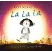 La La La: A Story of Hope, Hardcover/Kate DiCamillo