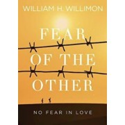 Fear of the Other: No Fear in Love, Paperback/William H. Willimon