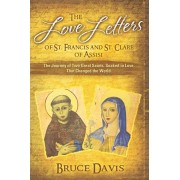 The Love Letters of St. Francis and St. Clare of Assisi: The Journey of Two Great Saints, Soaked in Love, Who Changed The World, Paperback/Bruce Davis