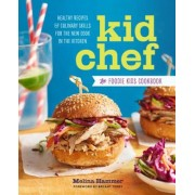 Kid Chef: The Foodie Kids Cookbook: Healthy Recipes and Culinary Skills for the New Cook in the Kitchen, Paperback